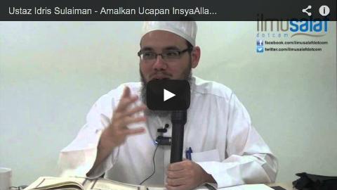 Ustaz Idris Sulaiman – Amalkan Ucapan InsyaAllah Apabila Berjanji
