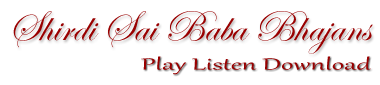 Shirdi Sai Baba Bhajans - Play Listen Download
