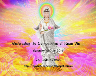 Embracing the Compassion of Kuan Yin (12 July 2014)