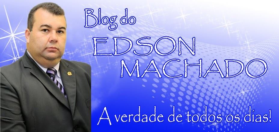 BLOG DO EDSON MACHADO