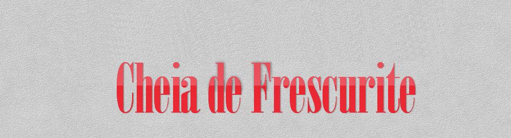 Cheia de Frescurite | Por Camila Silva