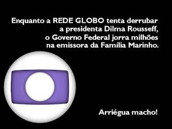 Governo Dilma jorra milhões na Rede Globo