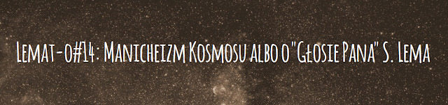 """Lemat-o #14: Manicheizm Kosmosu albo o """"Głosie Pana"""" S. Lema"""