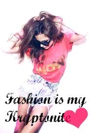 Fashion is my kryptonite ;)