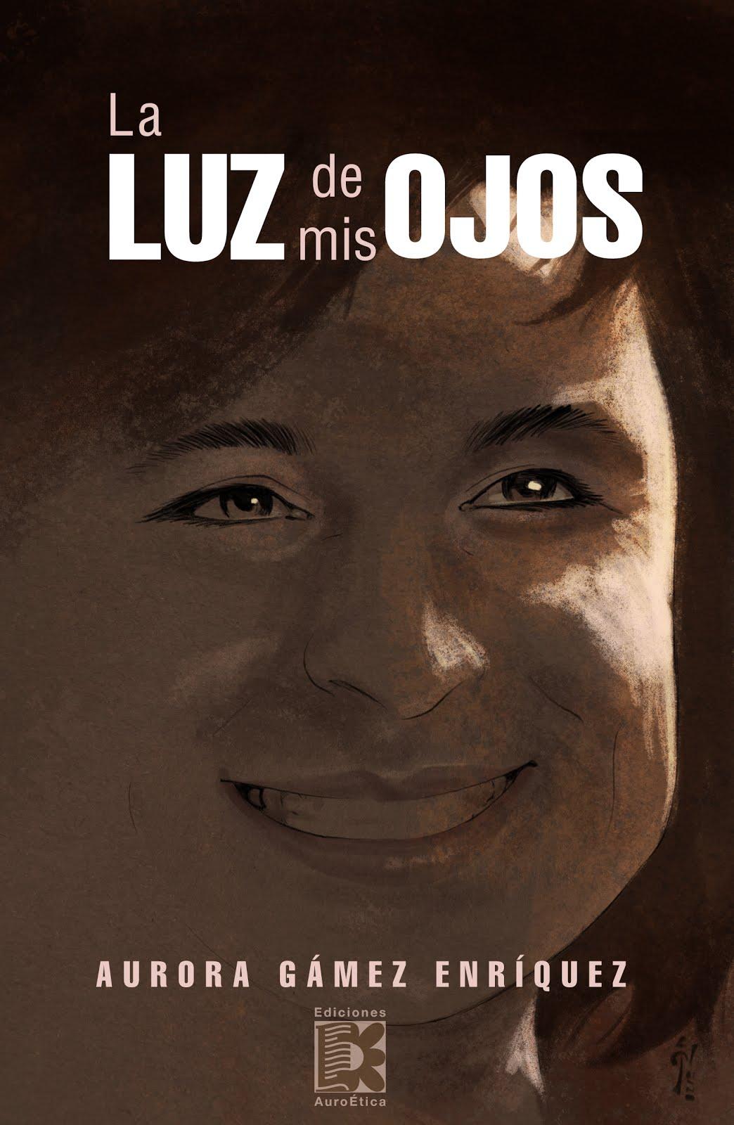 LA LUZ DE MIS OJOS -poesía- Aurora Gámez Enríquez.