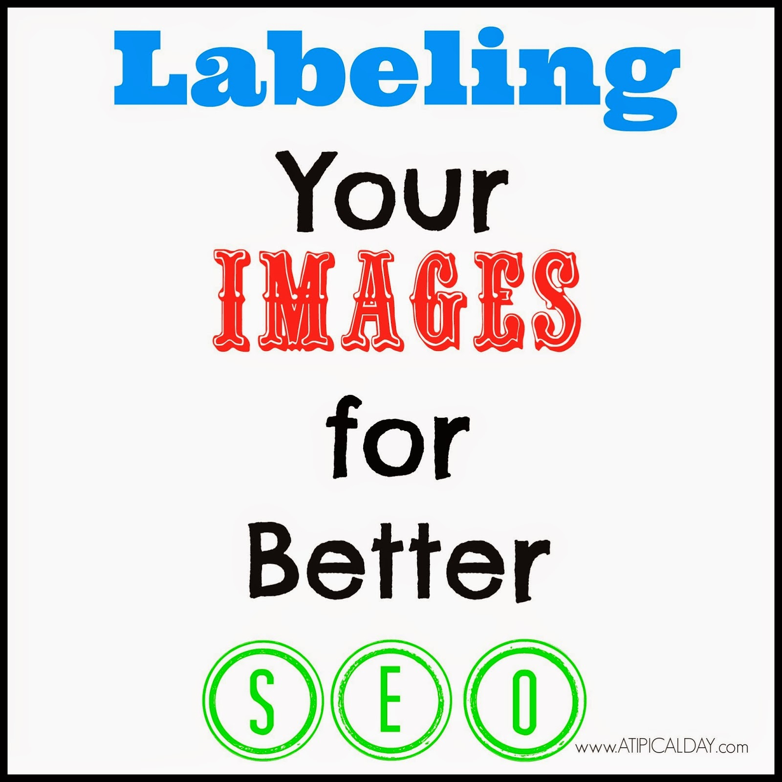 Labeling Your Images for Better SEO in Blogger @atipicalday #labelingimages #blogger #seo #customizingpins #pinterest