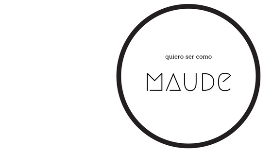 quiero ser como Maude