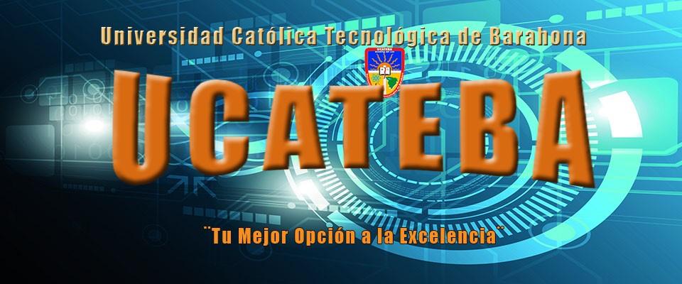 UNIVERSIDAD CATOLICA Y TECNOLÓGICA DE BARAHONA UCATEBA