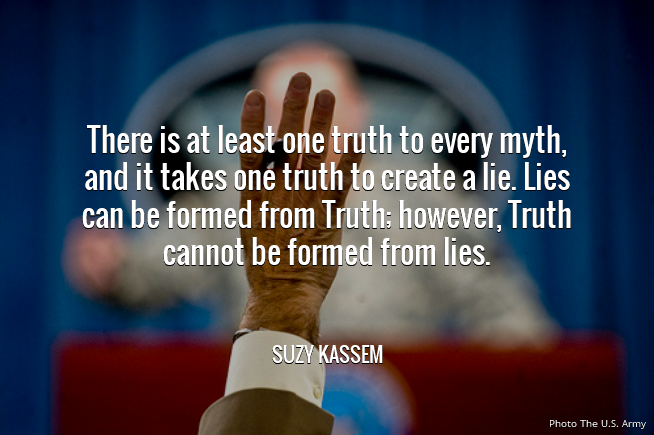 there is at least one truth to every myth. Suzy Kassem