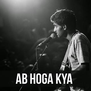 Ab Hoga Kya - Prateek Kuhad