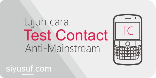 7 Cara Test Contact Yang Anti Mainstream