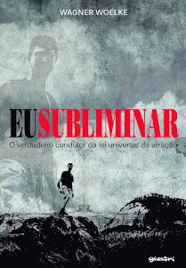 """""""EU SUBLIMINAR """" - Editora Giostri, 230 páginas"""