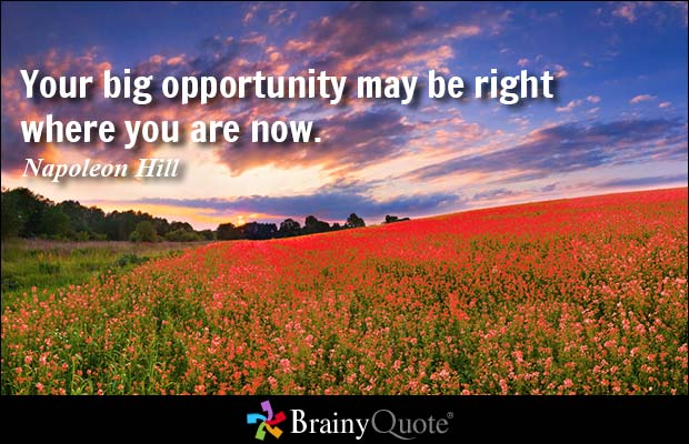 Your Big Opportunity May Right Where You Are Now