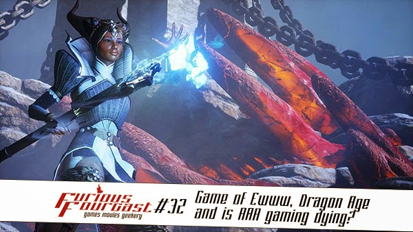 Furious Fourcast Episode #32 - Game of Eww, Dragon Age: Inquisition and is AAA gaming dying?