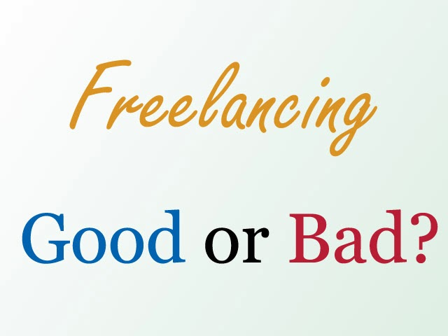 Freelancing Good or Bad? What's Your Opinion?