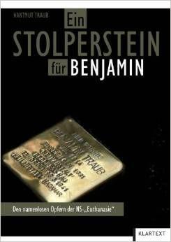Hartmut Traub: Ein Stolperstein für Benjamin: Den namenlosen Opfern der NS-Euthanasie