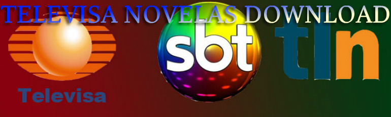 TELEVISA NOVELAS DOWNLOADS