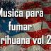 Musica para Fumar Marihuana vol.2 | Mezcla rap E.E.U.U.