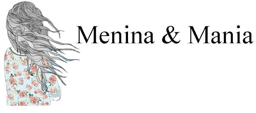 Menina &  Mania