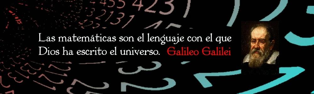 Galileo Galilei. Las Matemáticas son el lenguaje con el que Dios ha escrito el universo.