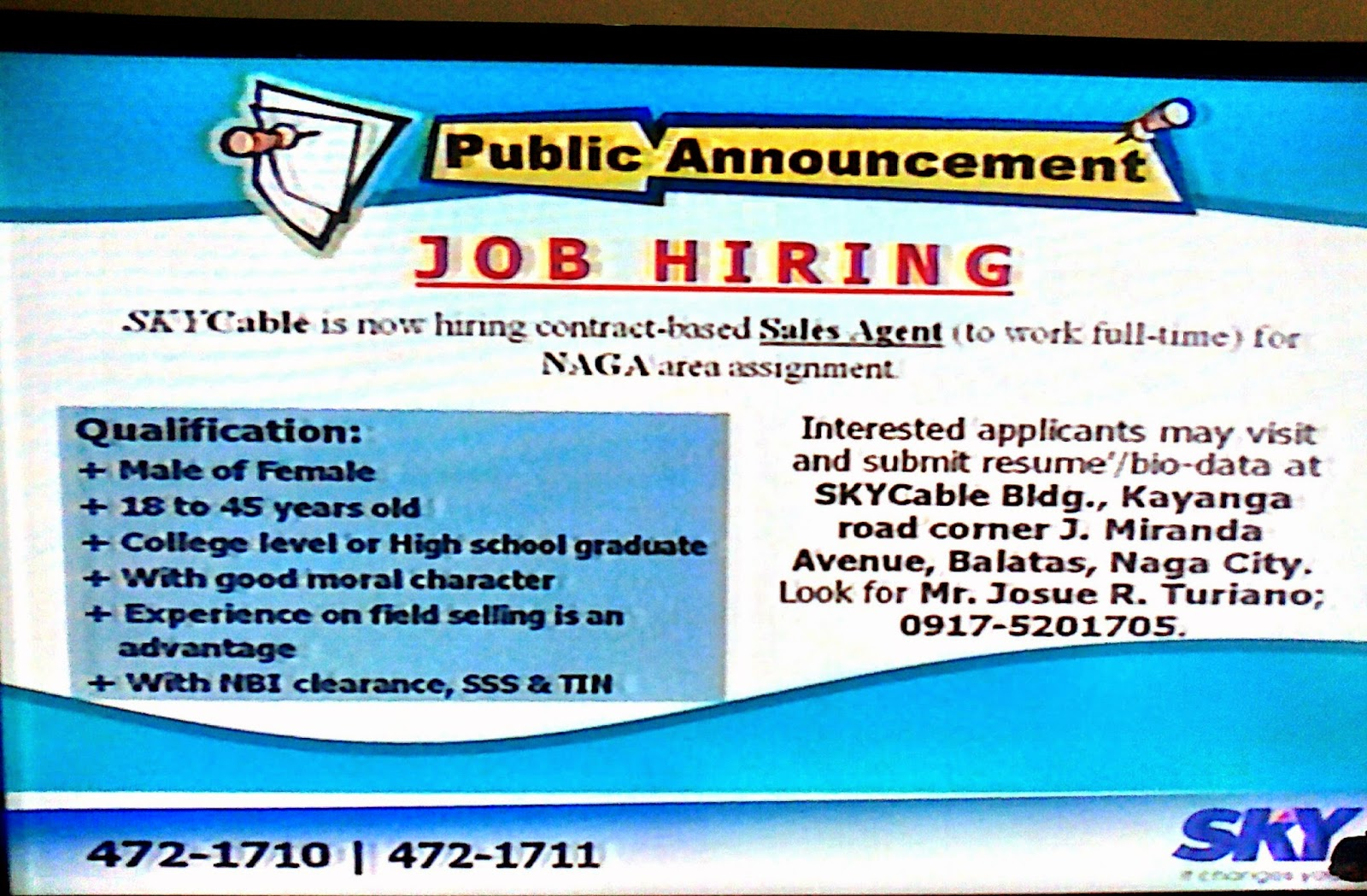 JOB HIRING; SKYCABLE is now hiring contract-based Sales Agent (to work full-time) for NAGA area assignment; Qualification: - Male; - 18 to 35 years old; - College level or High school graduate; - With good moral character; - Experience on field selling is an advantage; - With NBI clearance, SSS & TIN