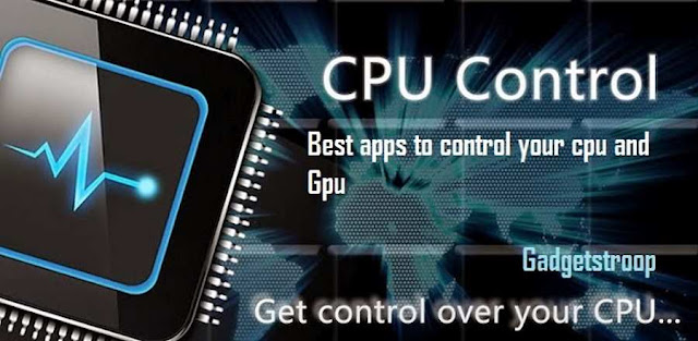 Best apps to control cpu and gpu for android