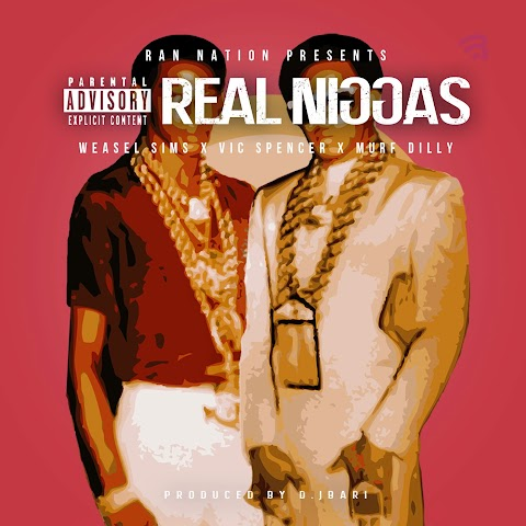 SONG REVIEW: Weasel Sims - Real N*ggas (Feat.Vic Spencer & Murf  Dilly)