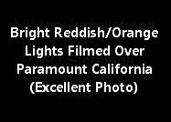 Bright Reddish/Orange Lights Filmed Over Paramount California (Excellent Photo)