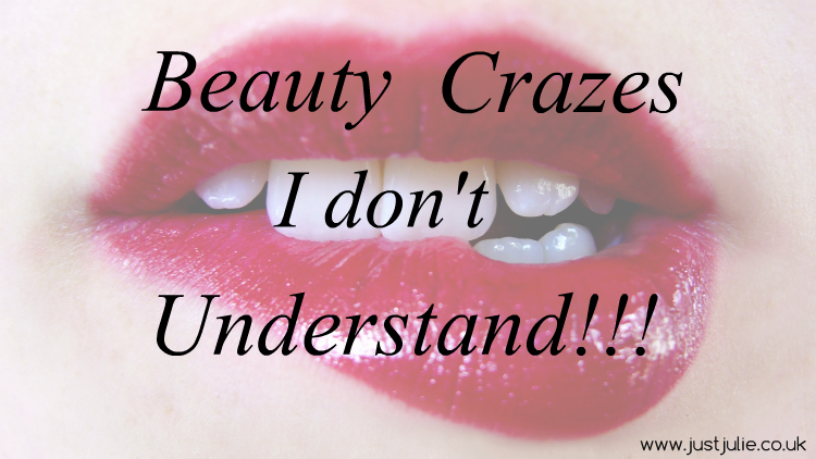 Beauty Crazes I don't understand!