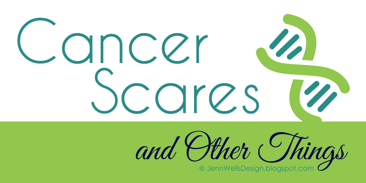Cancer Scares and Other Things