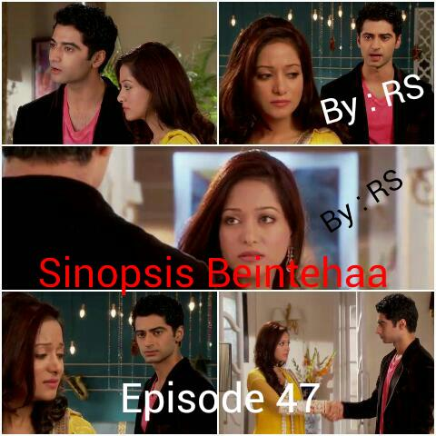 Sinopsis Beintehaa Episode 47