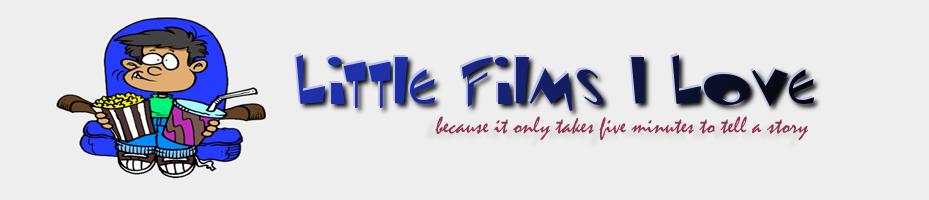 Little Films I Love