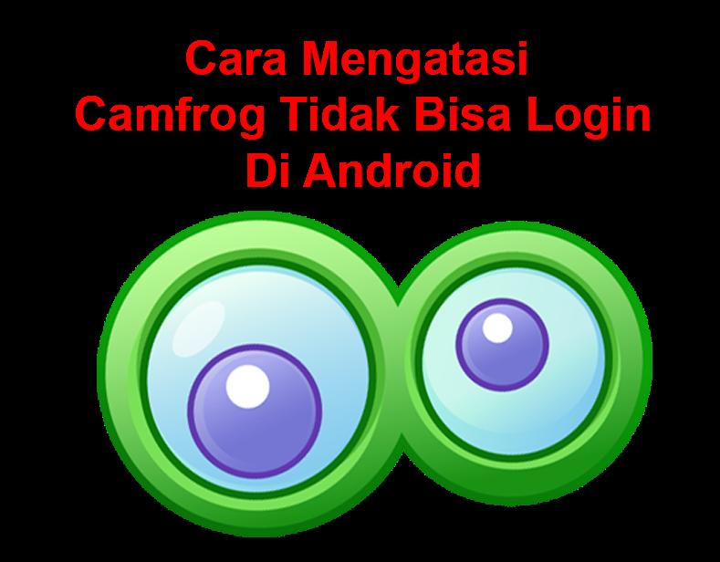 Cara Mengatasi Camfrog Tidak Bisa Login Di Android