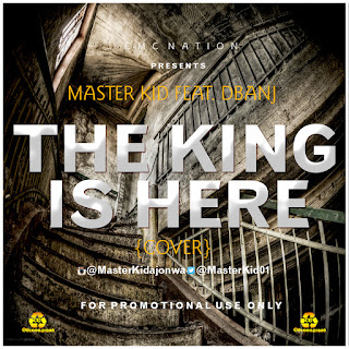 Music: Masterkid ft Dbanj - The King is Here (Cover)   @Masterkid01