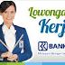 Lowongan Kerja PT Bank Rakyat Indonesia (BRI) Persero Tbk Untuk Lulusan Mininal SMA/Sederajat