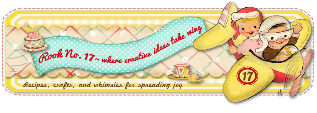 *Rook No. 17:  recipes, crafts &amp; whimsies for spreading joy*