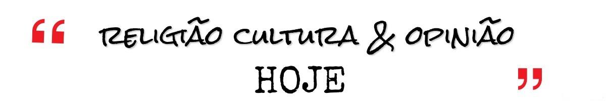 RELIGIÃO CULTURA E OPINIÃO HOJE (RCOHOJE)
