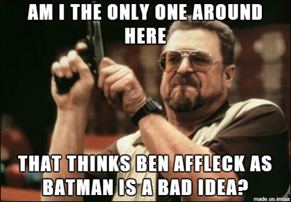 Ben Affleck as Batman Meme: John Goodman Big Lebowsky
