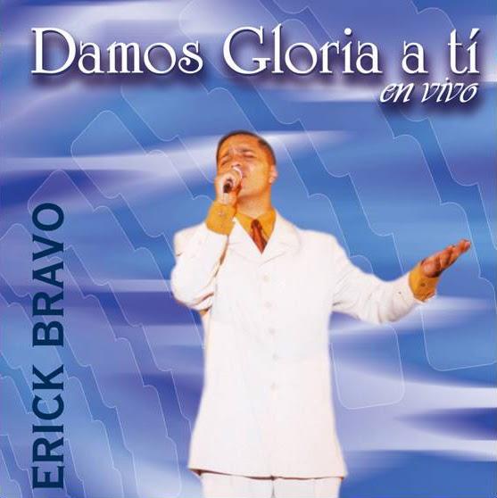 Erick Bravo-Damos Gloria a Tí-