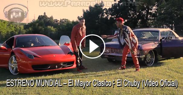 ESTRENO MUNDIAL – El Mayor Clasico - El Chuby (Video Oficial)
