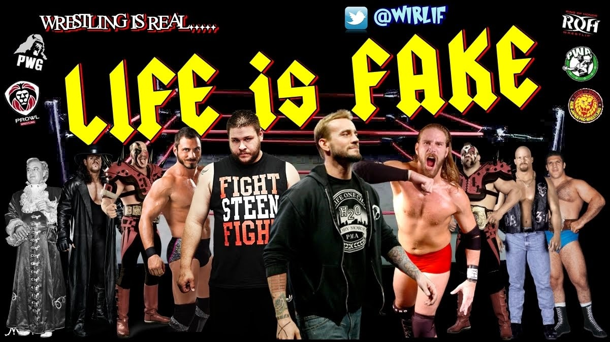 WRESTLING IS REAL...Life is Fake