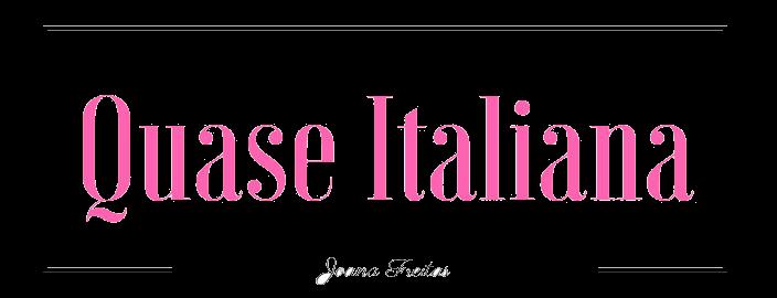 Quase Italiana!