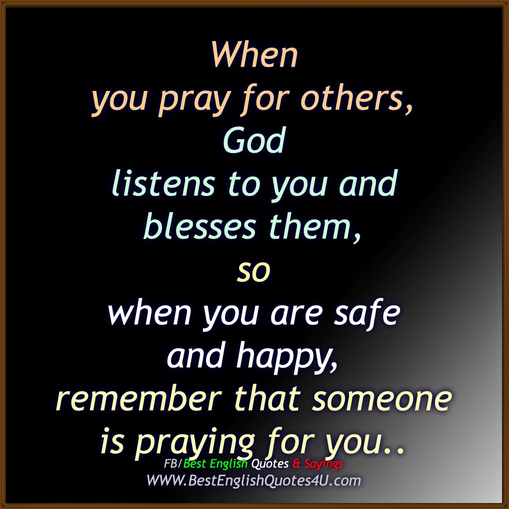 Praying Quotes When You Pray For Others God Listens To You Best'english