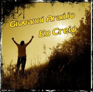 Giovanni Araújo - Eu Creio - 2010