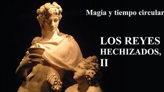 Montserrat Álvarez: Magia y tiempo circular: Los Reyes Hechizados, II