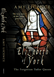 "Amy Licence, ""Elizabeth of York, the True Story of the White Princess,"" Amberley, Feb 2013"