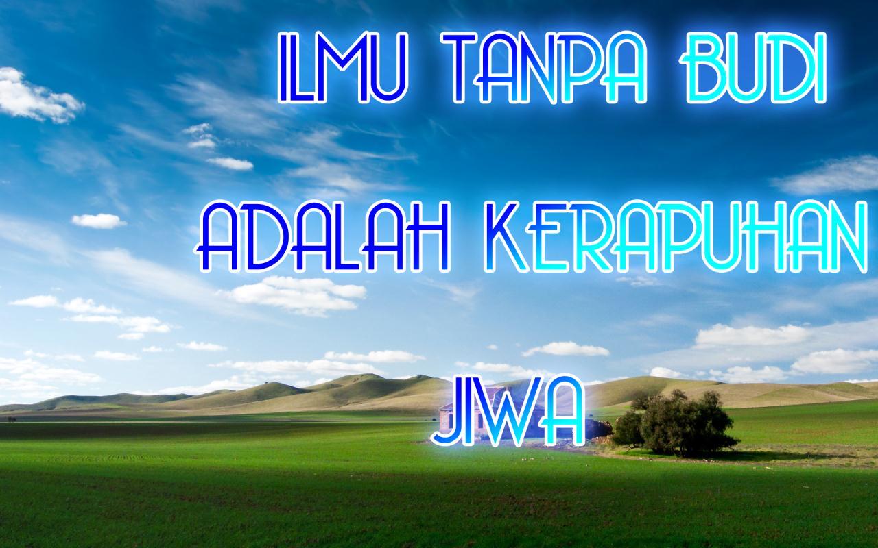 http://4.bp.blogspot.com/-XcHaoTTF4GM/UF8uajlxtEI/AAAAAAAAAkY/kyLIM410BDw/s1600/kata+mutiara-kata+kata+bijak-kata+kata+indah-ILMU+TANPA+BUDI+ADALAH+KERAPUHAN+JIWA.jpg