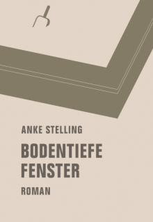 Cover - Bodentiefe Fenster- Anke Stelling