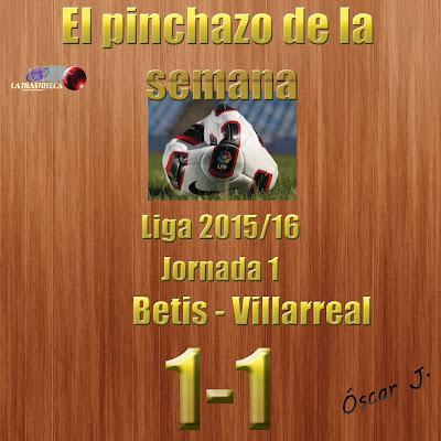 Betis 1-1 Villarreal. Liga 2015/16. Jornada 1. El pinchazo de la semana.