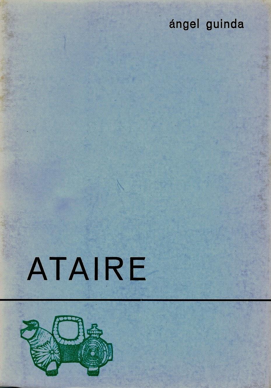 """Ángel Guinda, """"Ataire"""". Col. Azul de Poesía. Ed. El Toro de Barro, Carboneras del Guadazón, 1975. edicioneseltorodebarro@yahoo.es"""